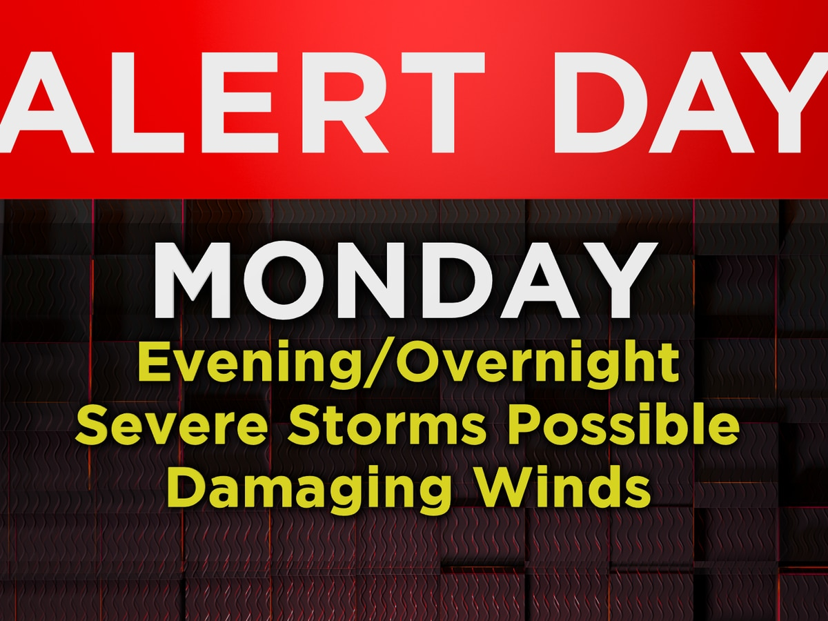 Alert Day Monday for severe storms