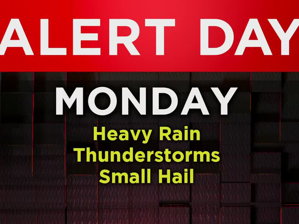Alert Day Monday for heavy rain and thunderstorms